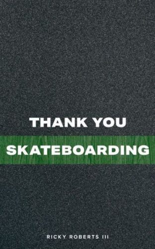 Thank You Skateboarding by RIcky Roberts III